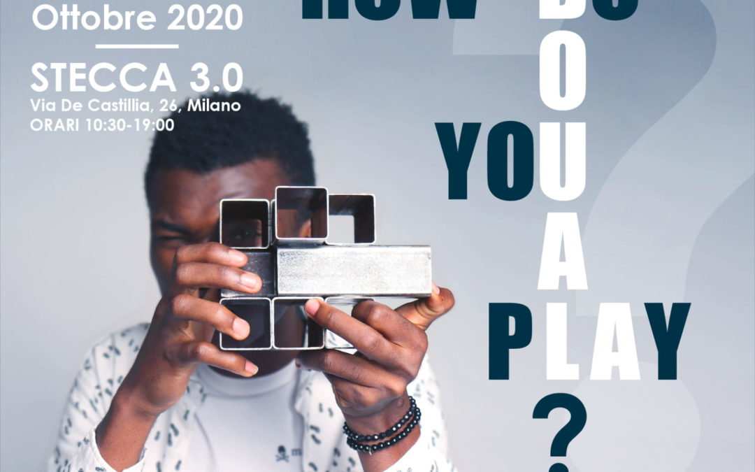"""Mostra """"HOW DO YOU PLAY?"""" a cura di DONTSTOP Architettura"""